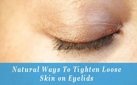 Natural Ways To Tighten Loose Skin on Eyelids