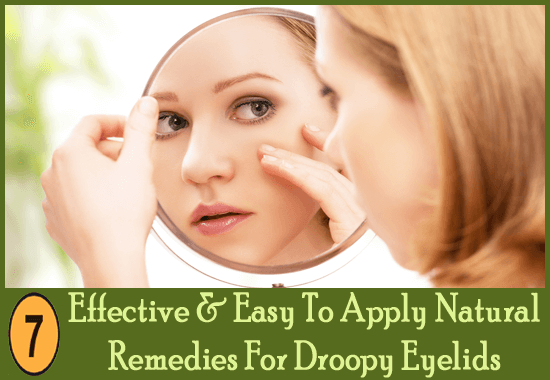 6 Effective & Easy To Apply Natural Remedies For Droopy Eyelids