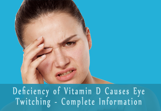 Deficiency of Vitamin D Causes Eye Twitching - Complete Information