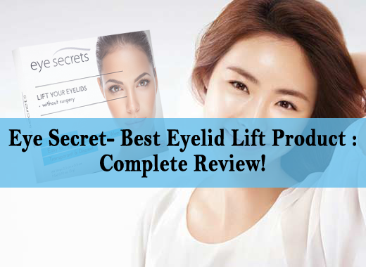 Eye Secret- Best Eyelid Lift Product : Complete Review!