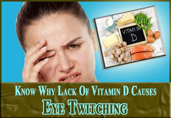 Lack Of Vitamin D Causes Eye Twitching