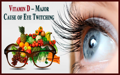 Vitamin D – Major Cause of Eye Twitching