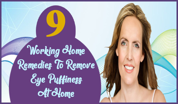 9 Working Home Remedies To Remove Eye Puffiness At Home