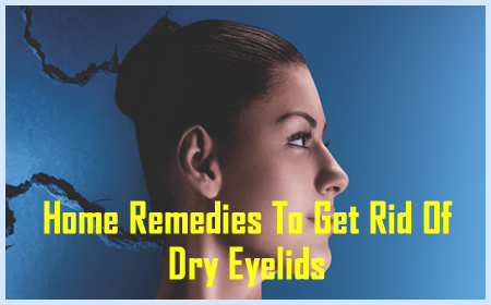 Home Remedies To Get Rid Of Dry Eyelids