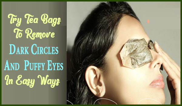 Tea Bags To Remove Dark Circles & Puffy Eyes