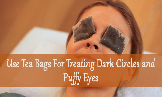 Use Tea Bags For Treating Dark Circles and Puffy Eyes