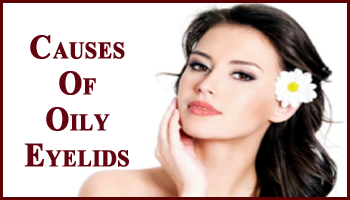 Causes Of Oily Eyelids