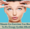 Ultimate Eye Exercises You Should Try To Fix Droopy Eyelids Effectively