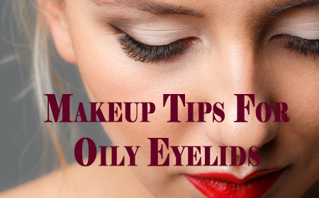 makeup tips for oily eyelids