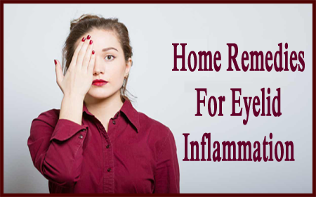 Home Remedies For Treating Eyelid Inflammation