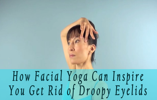 facial yoga for droopy eyelids