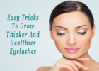 Easy Tricks To Grow Thicker And Healthier Eyelashes