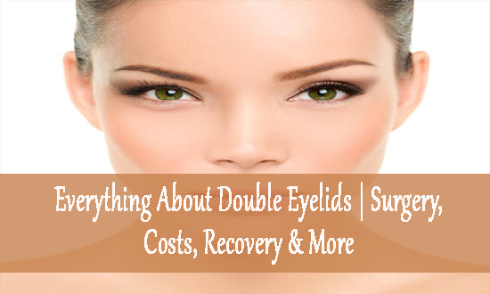 Everything About Double Eyelids | Surgery, Costs, Recovery & More