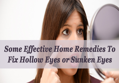Some Effective Home Remedies To Fix Hollow Eyes or Sunken Eyes