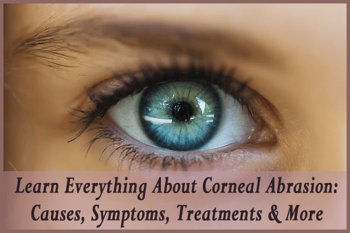 Learn Everything About Corneal Abrasion: Causes, Symptoms, Treatments & More