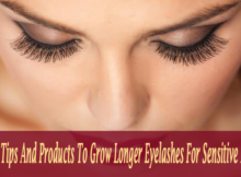 Best Tips And Products To Grow Longer Eyelashes For Sensitive Eyes