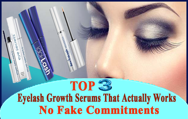 Top 3 Eyelash Growth Serums That Actually Works - No Fake Commitments
