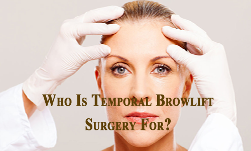 Who Is Temporal Browlift Surgery For
