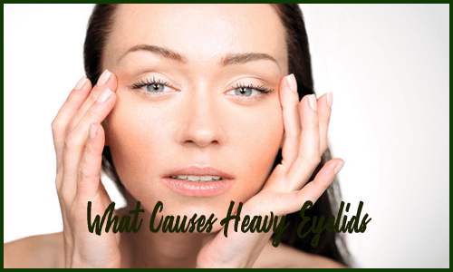 What Causes Heavy Eyelids