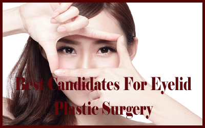 Best Candidates For Eyelid Plastic Surgery copy