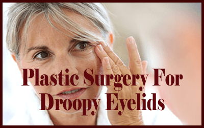 Plastic Surgery For Droopy Eyelids