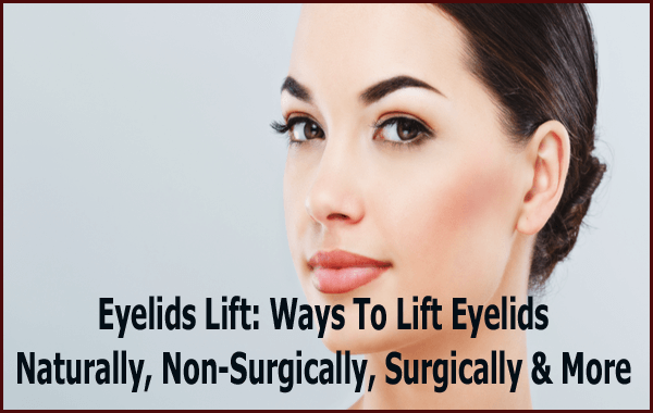 Eyelids Lift- Ways To Lift Eyelids