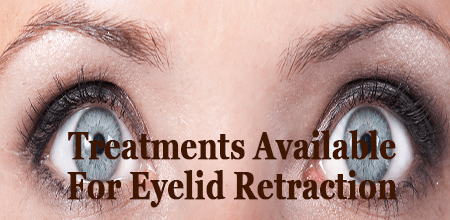 Treatments Available For Eyelid Retraction