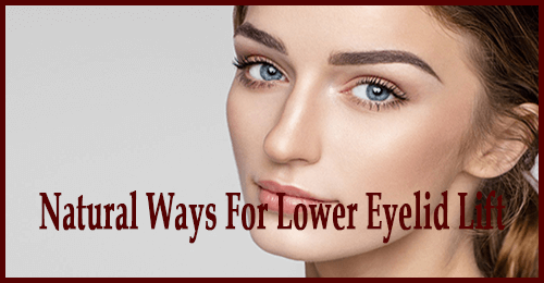 3 Effective Lower Eyelid Lift Treatments To Get Beautiful